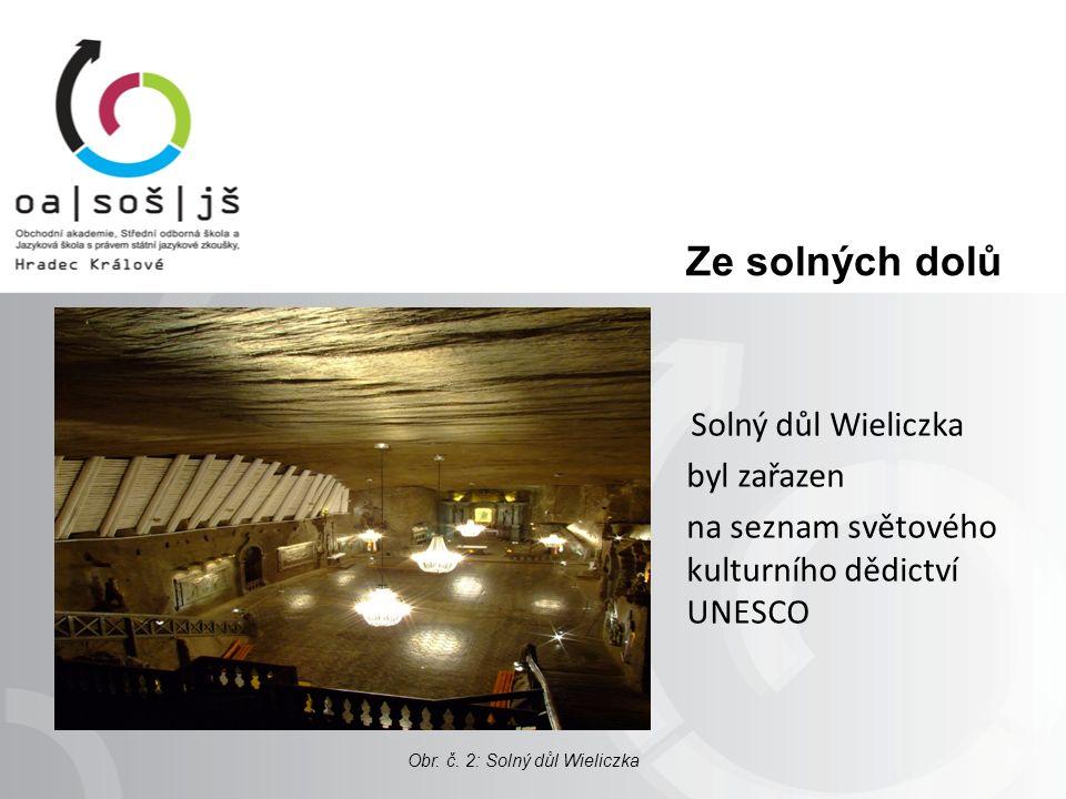 Ze solných dolů Solný důl Wieliczka byl zařazen na seznam světového kulturního dědictví UNESCO Obr.
