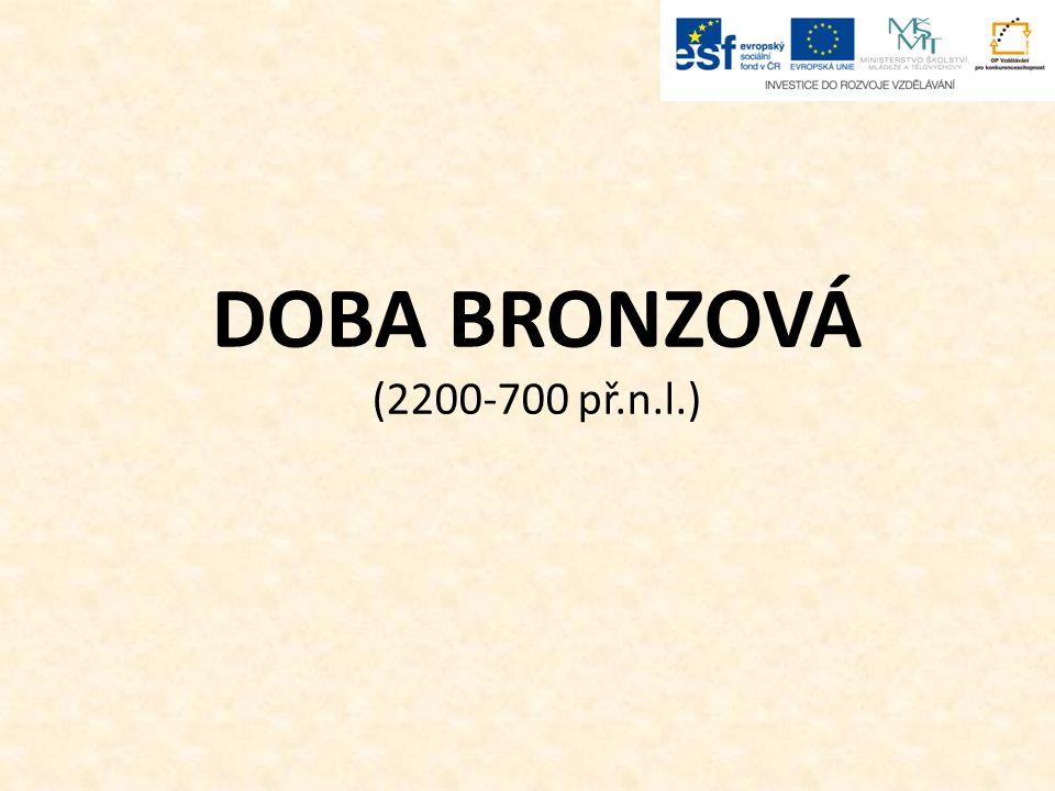 DOBA BRONZOVÁ (2200-700 př.n.l.)