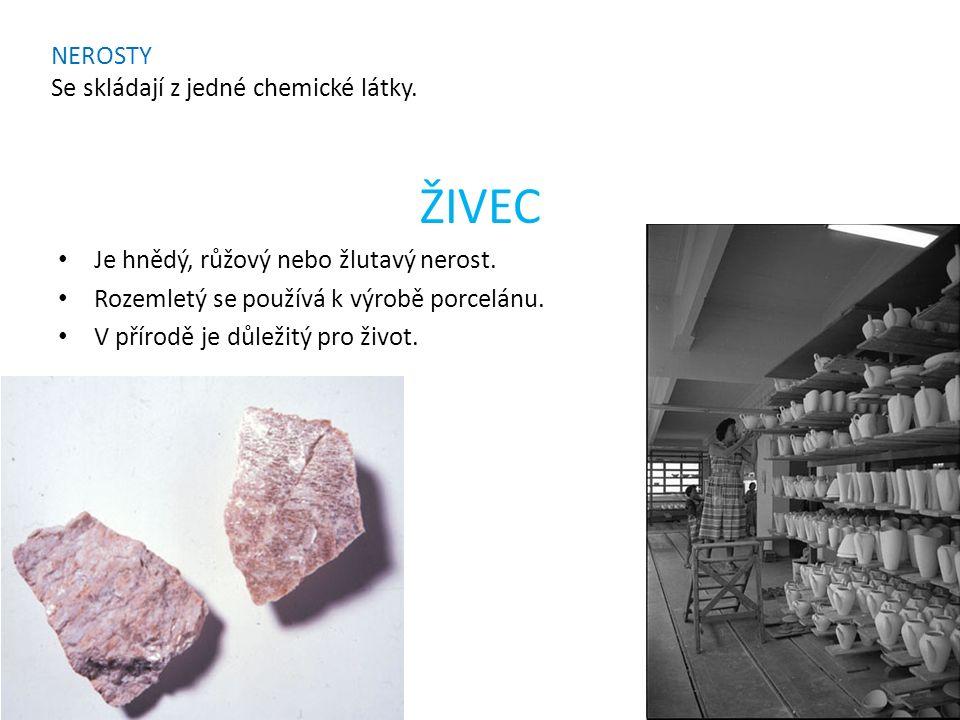 NEROSTY Se skládají z jedné chemické látky. ŽIVEC Je hnědý, růžový nebo žlutavý nerost.