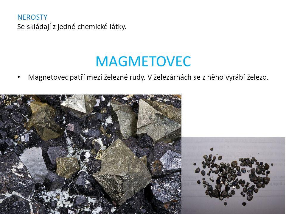 NEROSTY Se skládají z jedné chemické látky. MAGMETOVEC Magnetovec patří mezi železné rudy.