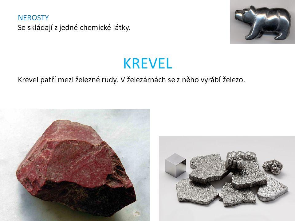 NEROSTY Se skládají z jedné chemické látky. KREVEL Krevel patří mezi železné rudy.