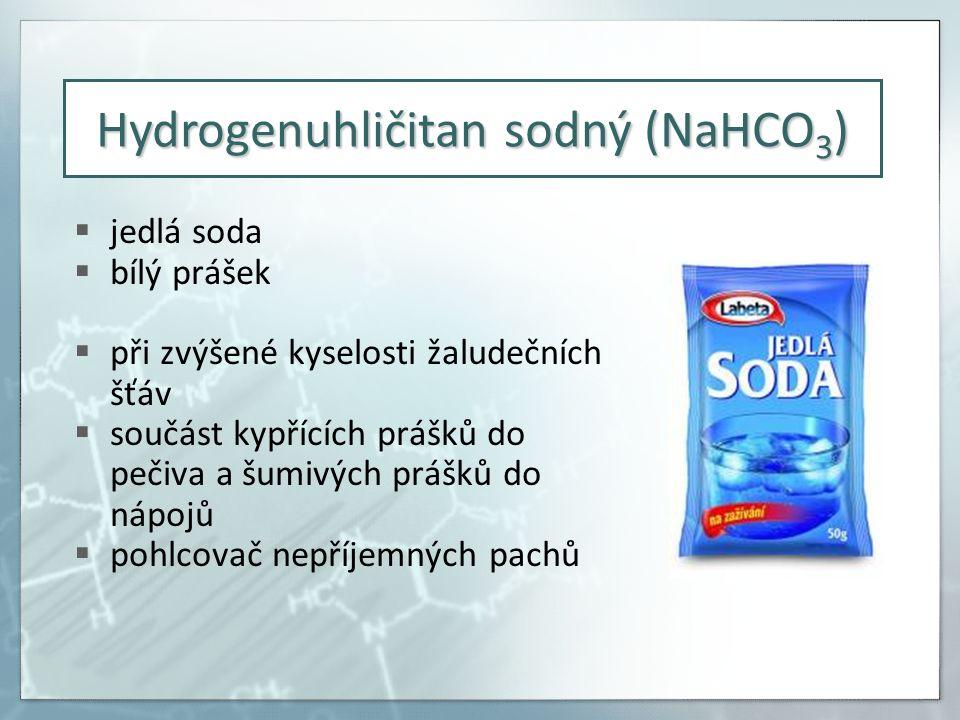  jedlá soda  bílý prášek  při zvýšené kyselosti žaludečních šťáv  součást kypřících prášků do pečiva a šumivých prášků do nápojů  pohlcovač nepříjemných pachů Hydrogenuhličitan sodný (NaHCO 3 )