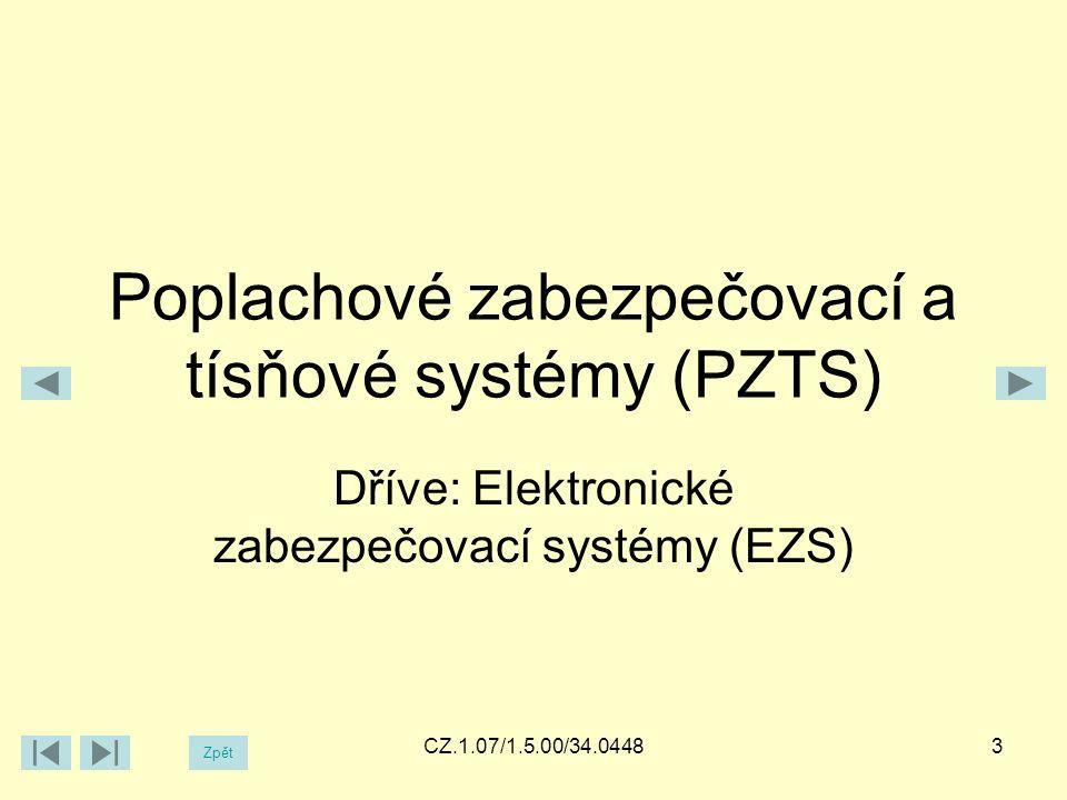 Poplachové zabezpečovací a tísňové systémy (PZTS) Dříve: Elektronické zabezpečovací systémy (EZS) CZ.1.07/1.5.00/34.04483 Zpět