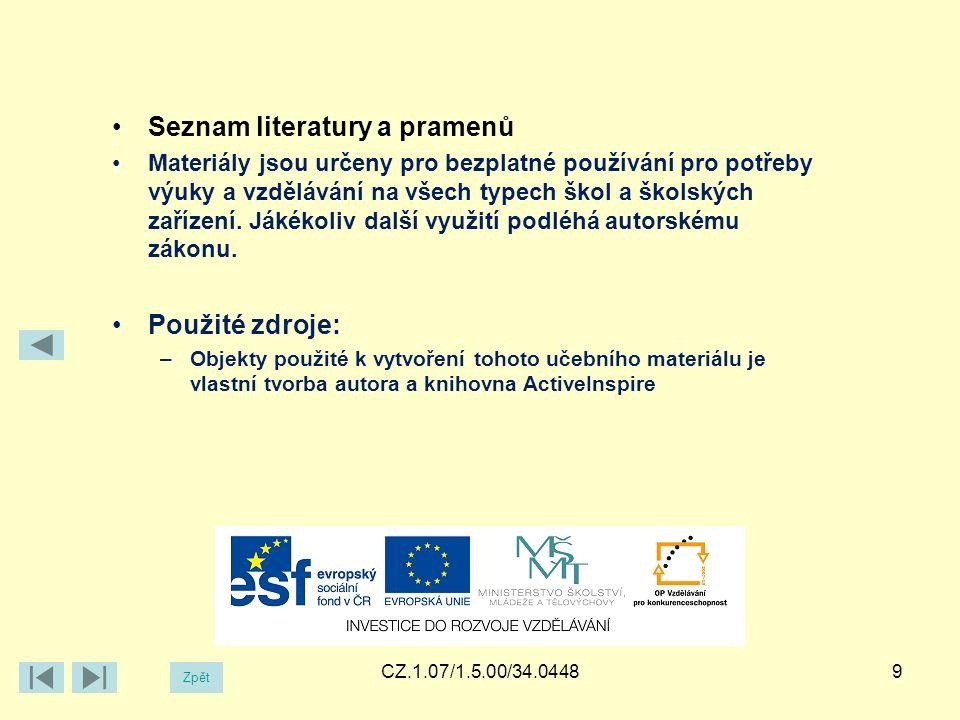 CZ.1.07/1.5.00/34.04489 Zpět Seznam literatury a pramenů Materiály jsou určeny pro bezplatné používání pro potřeby výuky a vzdělávání na všech typech škol a školských zařízení.