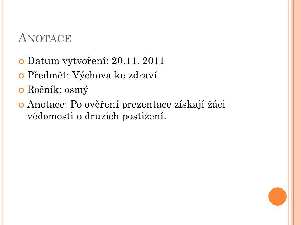 A NOTACE Datum vytvoření: 20.11. 2011 Předmět: Výchova ke zdraví Ročník: osmý Anotace: Po ověření prezentace získají žáci vědomosti o druzích postižen