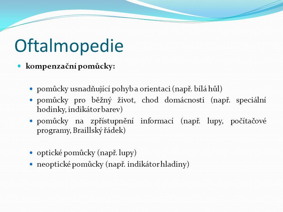 Oftalmopedie kompenzační pomůcky: pomůcky usnadňující pohyb a orientaci (např. bílá hůl) pomůcky pro běžný život, chod domácnosti (např. speciální hod