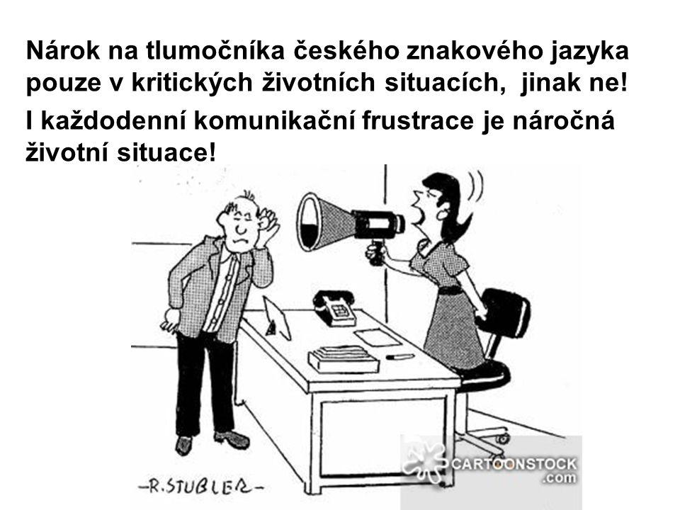 Nárok na tlumočníka českého znakového jazyka pouze v kritických životních situacích, jinak ne.
