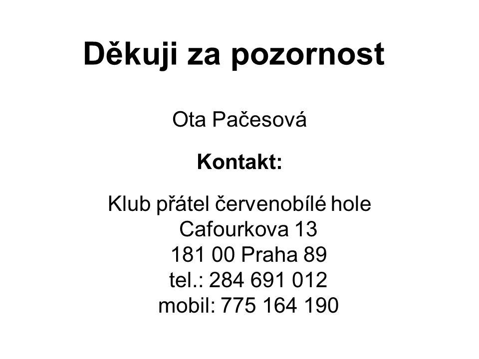 Děkuji za pozornost Ota Pačesová Kontakt: Klub přátel červenobílé hole Cafourkova 13 181 00 Praha 89 tel.: 284 691 012 mobil: 775 164 190