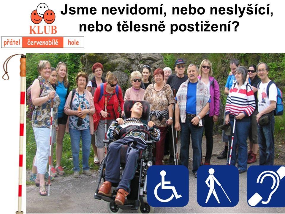 Jsme nevidomí, nebo neslyšící, nebo tělesně postižení