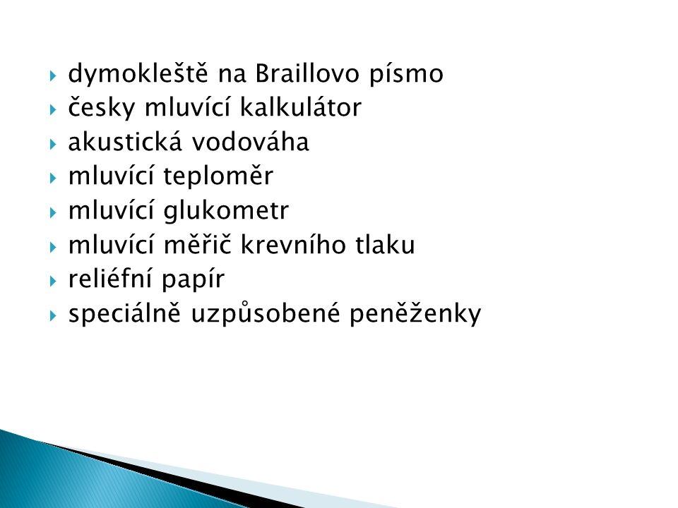  dymokleště na Braillovo písmo  česky mluvící kalkulátor  akustická vodováha  mluvící teploměr  mluvící glukometr  mluvící měřič krevního tlaku