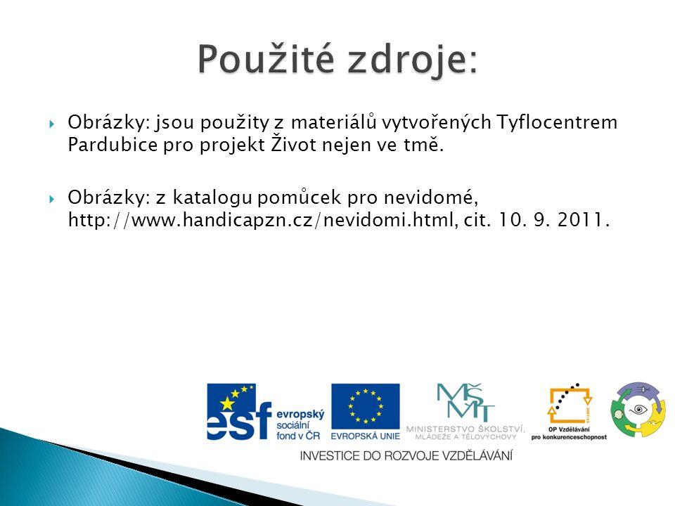  Obrázky: jsou použity z materiálů vytvořených Tyflocentrem Pardubice pro projekt Život nejen ve tmě.