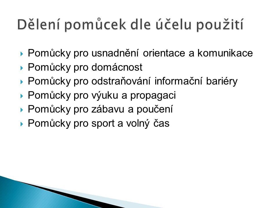  Pomůcky pro usnadnění orientace a komunikace  Pomůcky pro domácnost  Pomůcky pro odstraňování informační bariéry  Pomůcky pro výuku a propagaci  Pomůcky pro zábavu a poučení  Pomůcky pro sport a volný čas