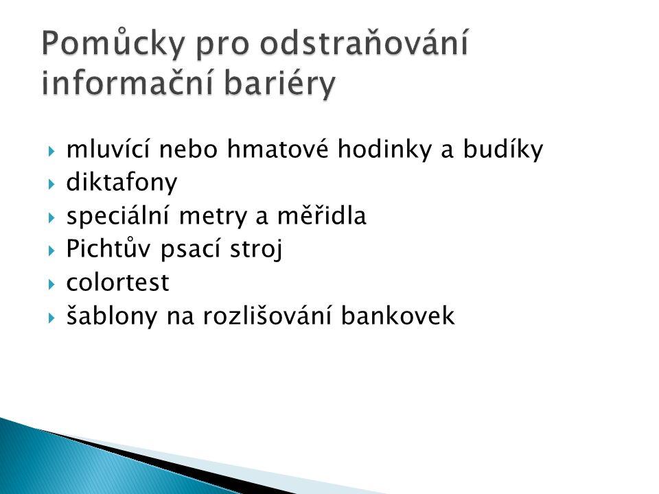  dymokleště na Braillovo písmo  česky mluvící kalkulátor  akustická vodováha  mluvící teploměr  mluvící glukometr  mluvící měřič krevního tlaku  reliéfní papír  speciálně uzpůsobené peněženky