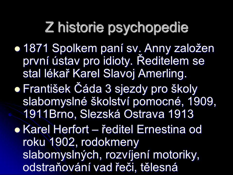 Z historie psychopedie 1871 Spolkem paní sv. Anny založen první ústav pro idioty.