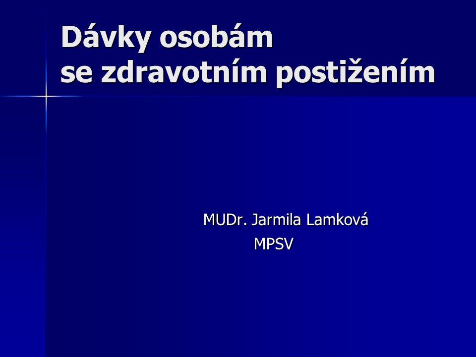 Dávky osobám se zdravotním postižením MUDr. Jarmila Lamková MPSV MPSV