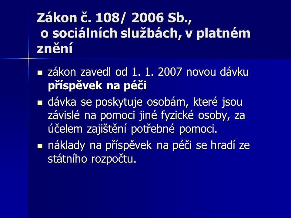 zákon zavedl od 1. 1. 2007 novou dávku příspěvek na péči zákon zavedl od 1.