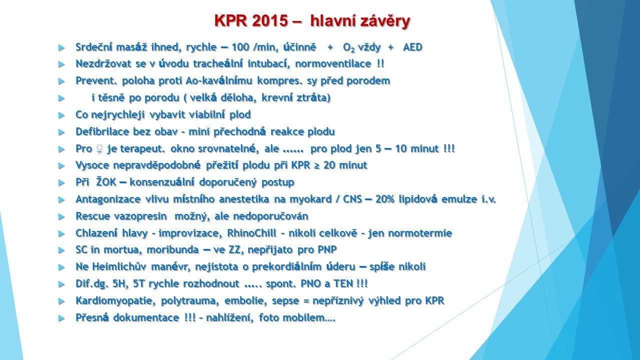 KPR 2015 – hlavní závěry KPR 2015 – hlavní závěry  Srdečn í mas á ž ihned, rychle – 100 /min, ú činně + O 2 vždy + AED  Nezdržovat se v ú vodu trach