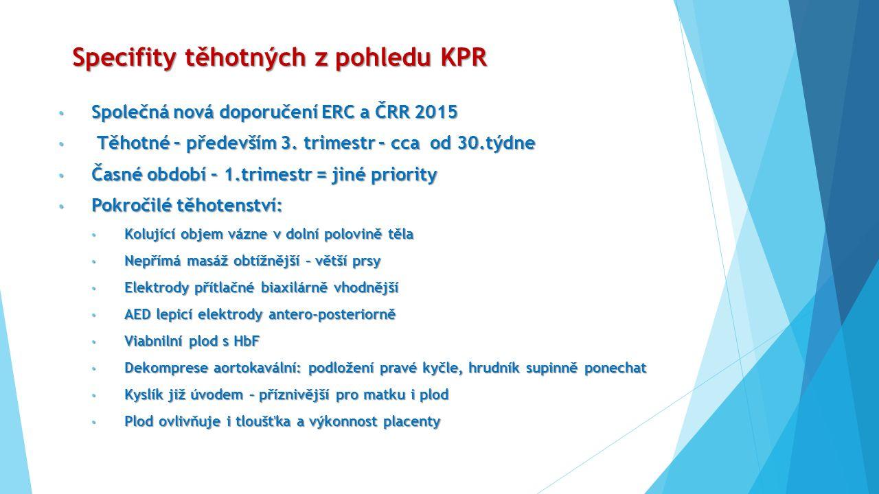 Specifity těhotných z pohledu KPR Společná nová doporučení ERC a ČRR 2015 Společná nová doporučení ERC a ČRR 2015 Těhotné – především 3. trimestr – cc