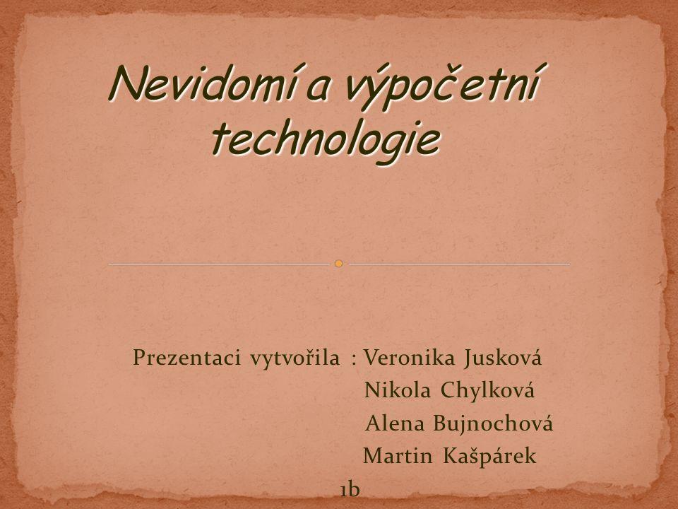 Prezentaci vytvořila : Veronika Jusková Nikola Chylková Alena Bujnochová Martin Kašpárek 1b