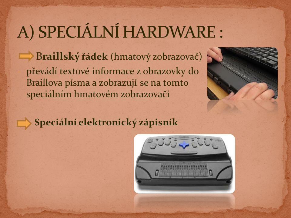 Braillský řádek (hmatový zobrazovač) - převádí textové informace z obrazovky do Braillova písma a zobrazují se na tomto speciálním hmatovém zobrazovači Speciální elektronický zápisník