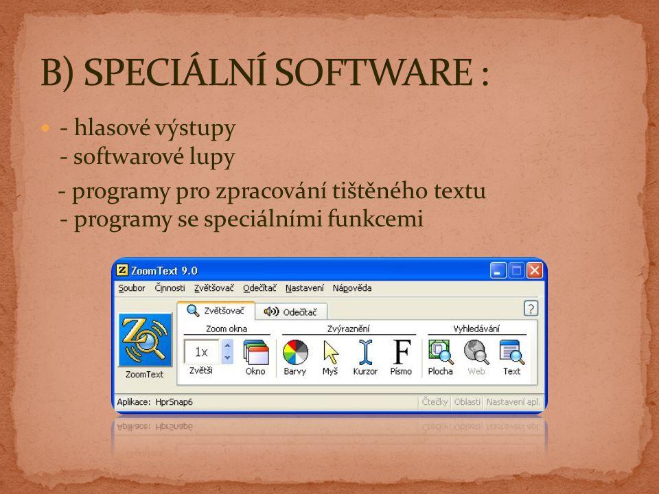 - hlasové výstupy - softwarové lupy - programy pro zpracování tištěného textu - programy se speciálními funkcemi
