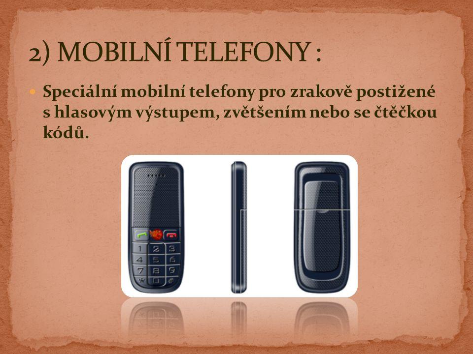 Speciální mobilní telefony pro zrakově postižené s hlasovým výstupem, zvětšením nebo se čtěčkou kódů.