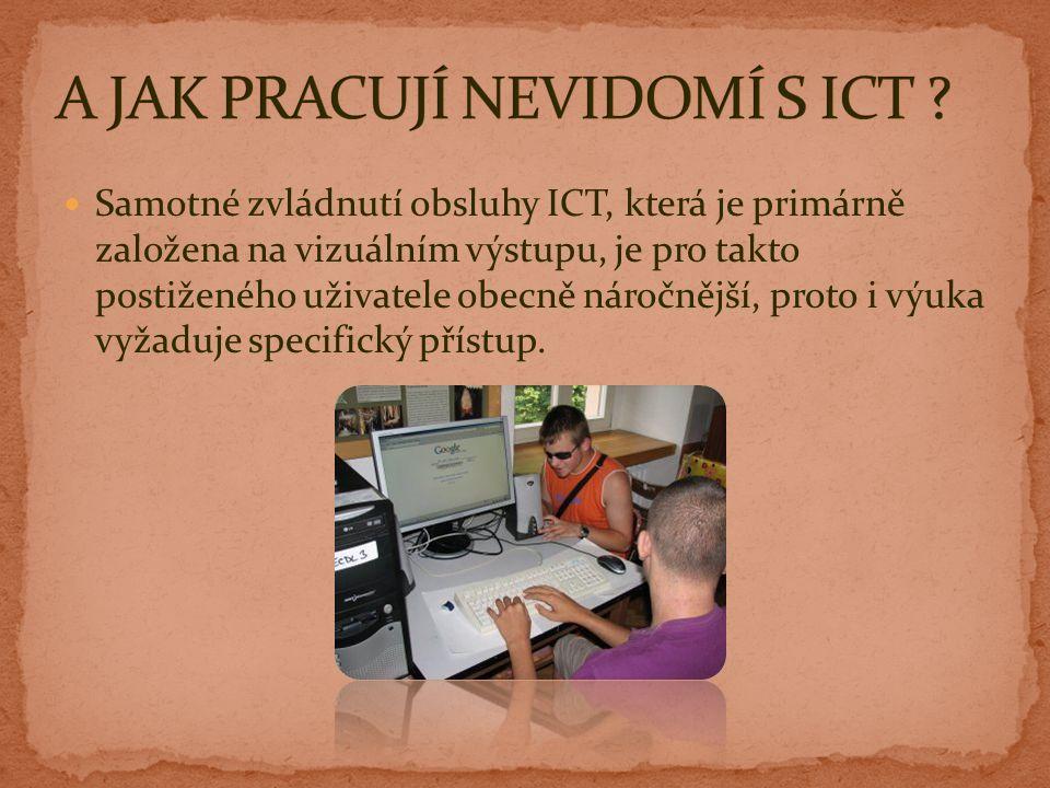 Samotné zvládnutí obsluhy ICT, která je primárně založena na vizuálním výstupu, je pro takto postiženého uživatele obecně náročnější, proto i výuka vyžaduje specifický přístup.