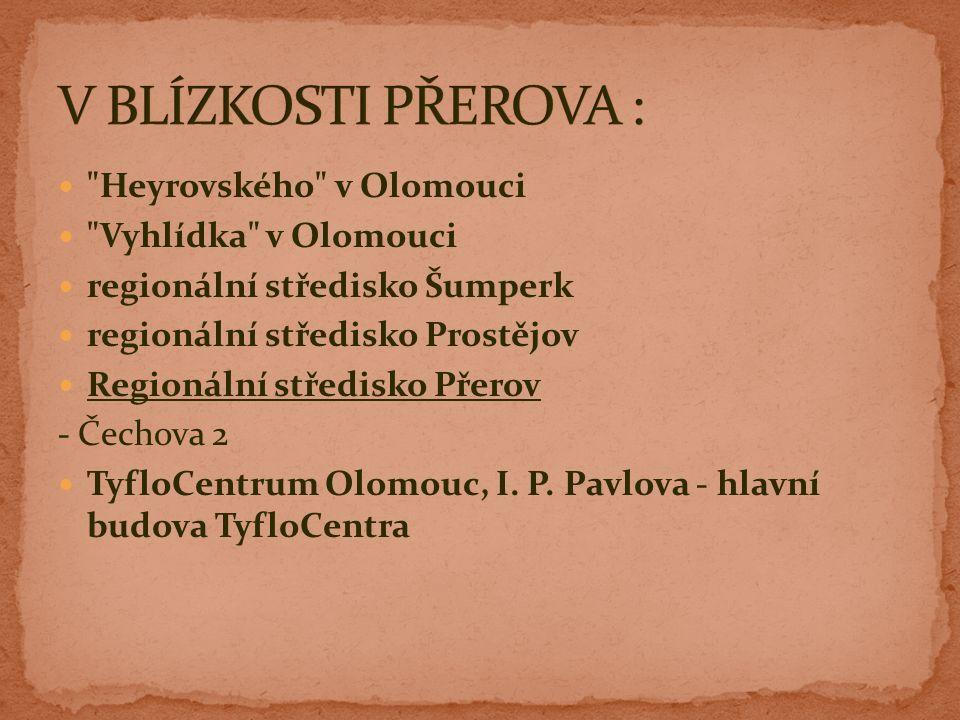 Heyrovského v Olomouci Vyhlídka v Olomouci regionální středisko Šumperk regionální středisko Prostějov Regionální středisko Přerov - Čechova 2 TyfloCentrum Olomouc, I.