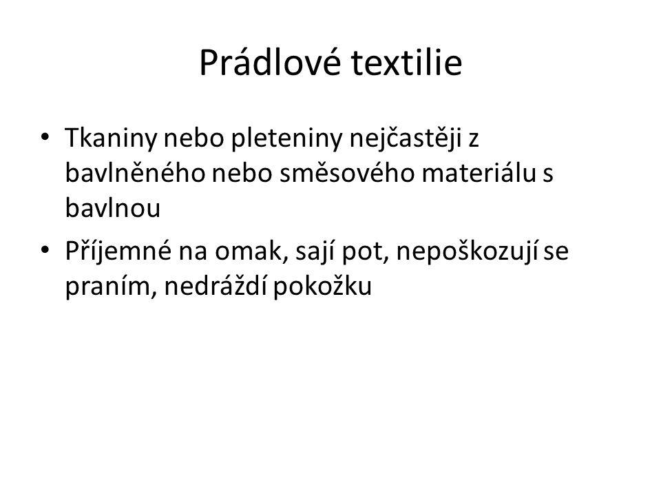 Prádlové textilie Tkaniny nebo pleteniny nejčastěji z bavlněného nebo směsového materiálu s bavlnou Příjemné na omak, sají pot, nepoškozují se praním, nedráždí pokožku
