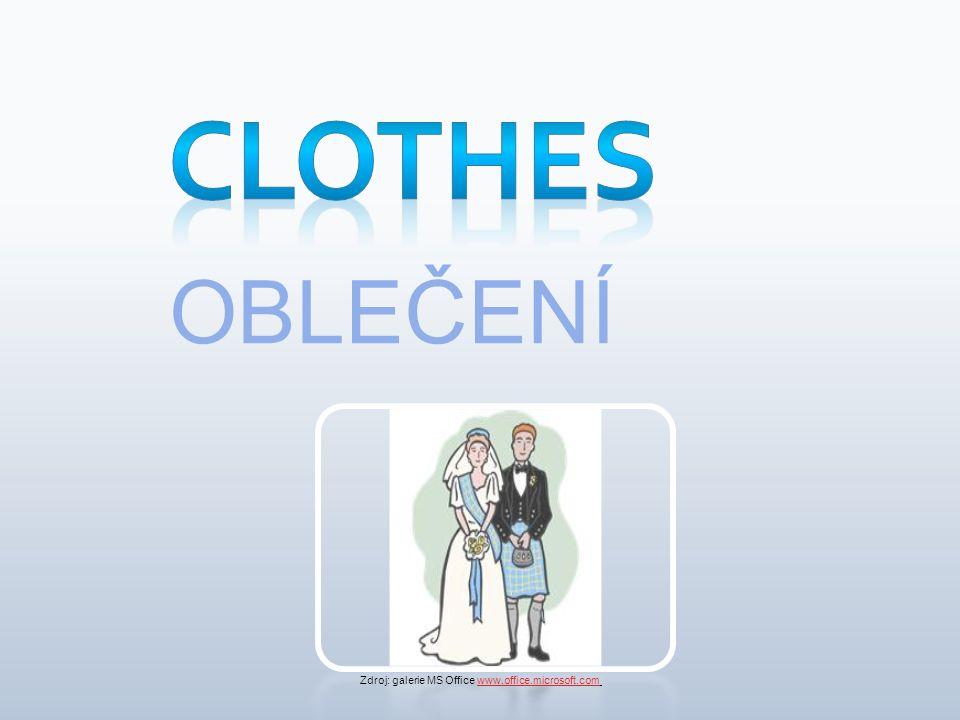 OBLEČENÍ Zdroj: galerie MS Office www.office.microsoft.comwww.office.microsoft.com