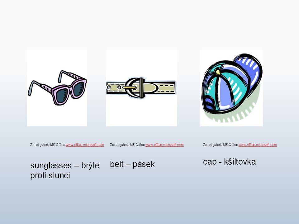 sunglasses – brýle proti slunci belt – pásek cap - kšiltovka Zdroj:galerie MS Office www.office.microsoft.comwww.office.microsoft.comZdroj:galerie MS