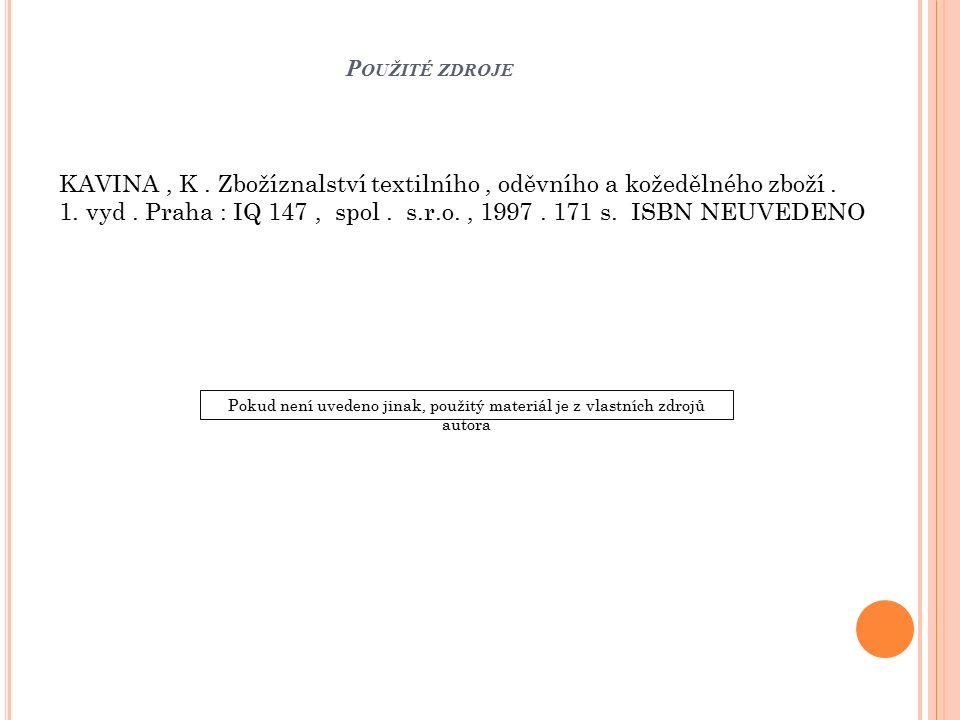 P OUŽITÉ ZDROJE Pokud není uvedeno jinak, použitý materiál je z vlastních zdrojů autora KAVINA, K.