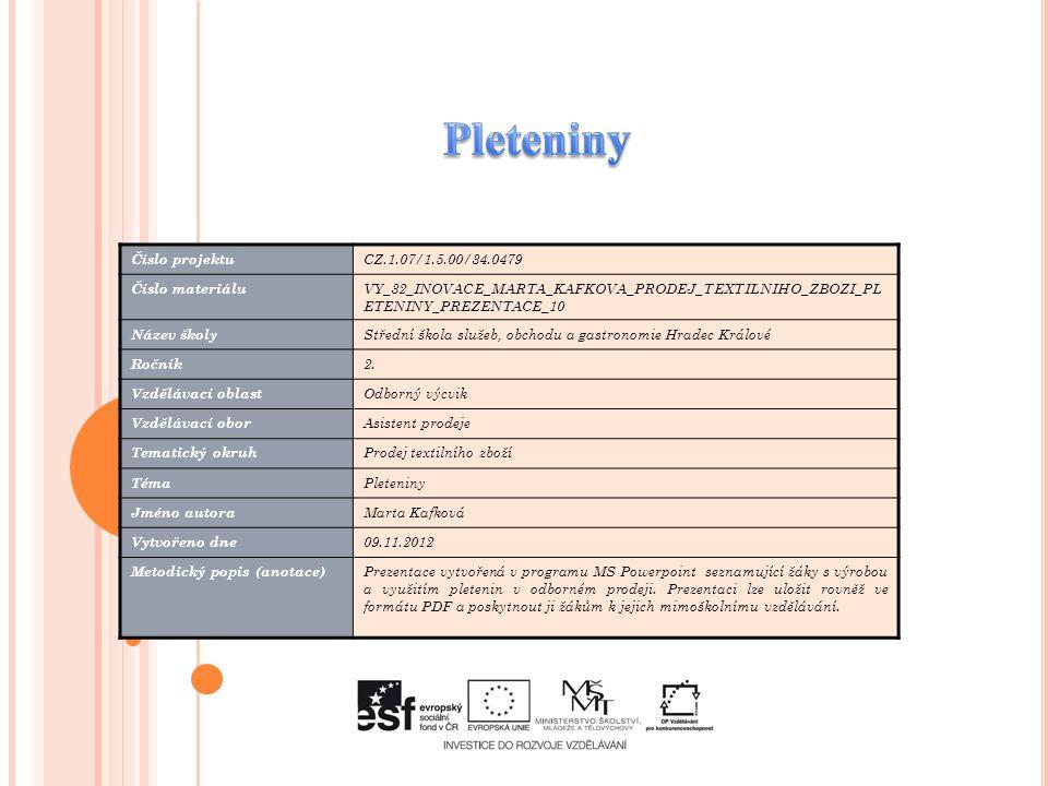 Číslo projektu CZ.1.07/1.5.00/34.0479 Číslo materiálu VY_32_INOVACE_MARTA_KAFKOVA_PRODEJ_TEXTILNIHO_ZBOZI_PL ETENINY_PREZENTACE_10 Název školy Střední