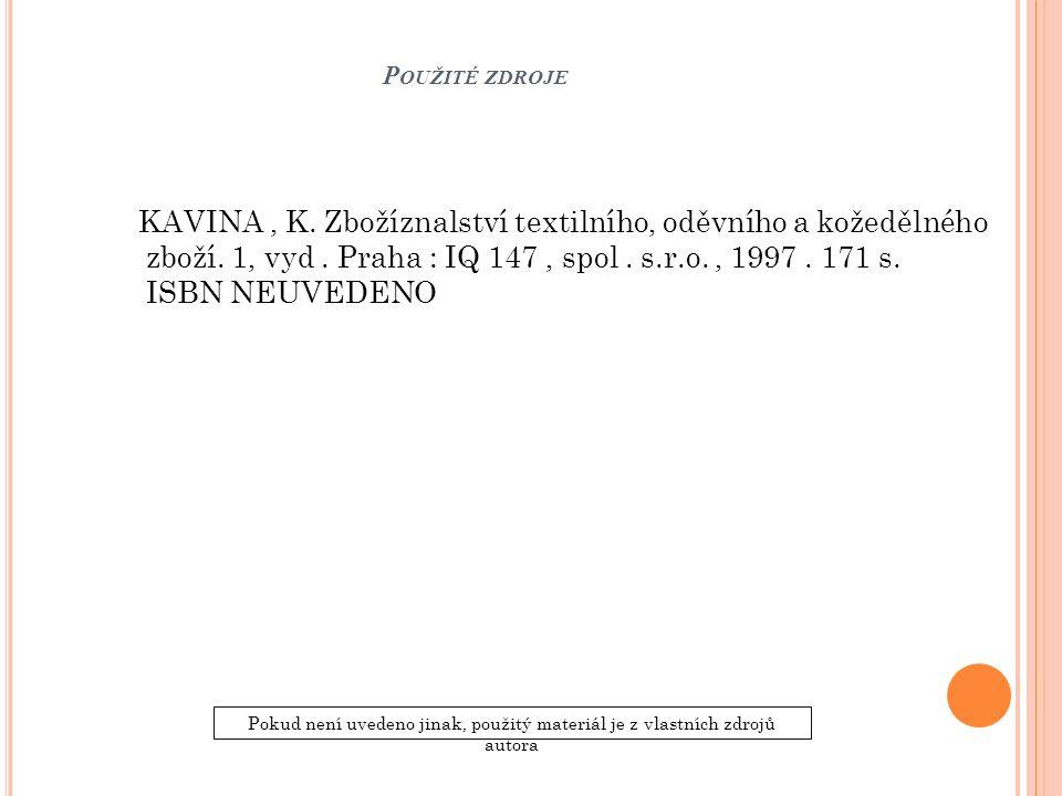 P OUŽITÉ ZDROJE Pokud není uvedeno jinak, použitý materiál je z vlastních zdrojů autora KAVINA, K. Zbožíznalství textilního, oděvního a kožedělného zb