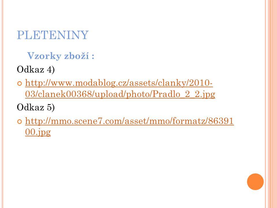 PLETENINY Vzorky zboží : Odkaz 4) http://www.modablog.cz/assets/clanky/2010- 03/clanek00368/upload/photo/Pradlo_2_2.jpg Odkaz 5) http://mmo.scene7.com/asset/mmo/formatz/86391 00.jpg