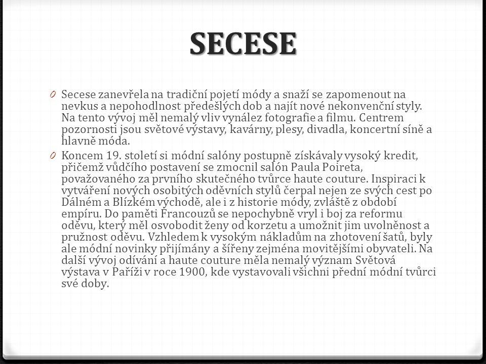 SECESE 0 Secese zanevřela na tradiční pojetí módy a snaží se zapomenout na nevkus a nepohodlnost předešlých dob a najít nové nekonvenční styly.
