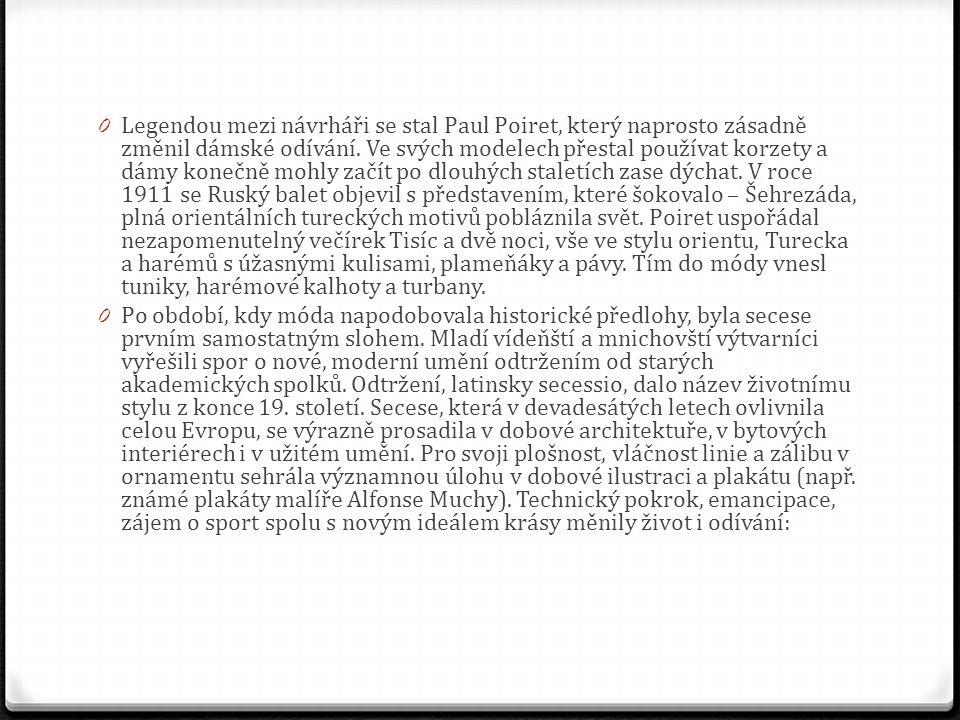 0 Legendou mezi návrháři se stal Paul Poiret, který naprosto zásadně změnil dámské odívání.