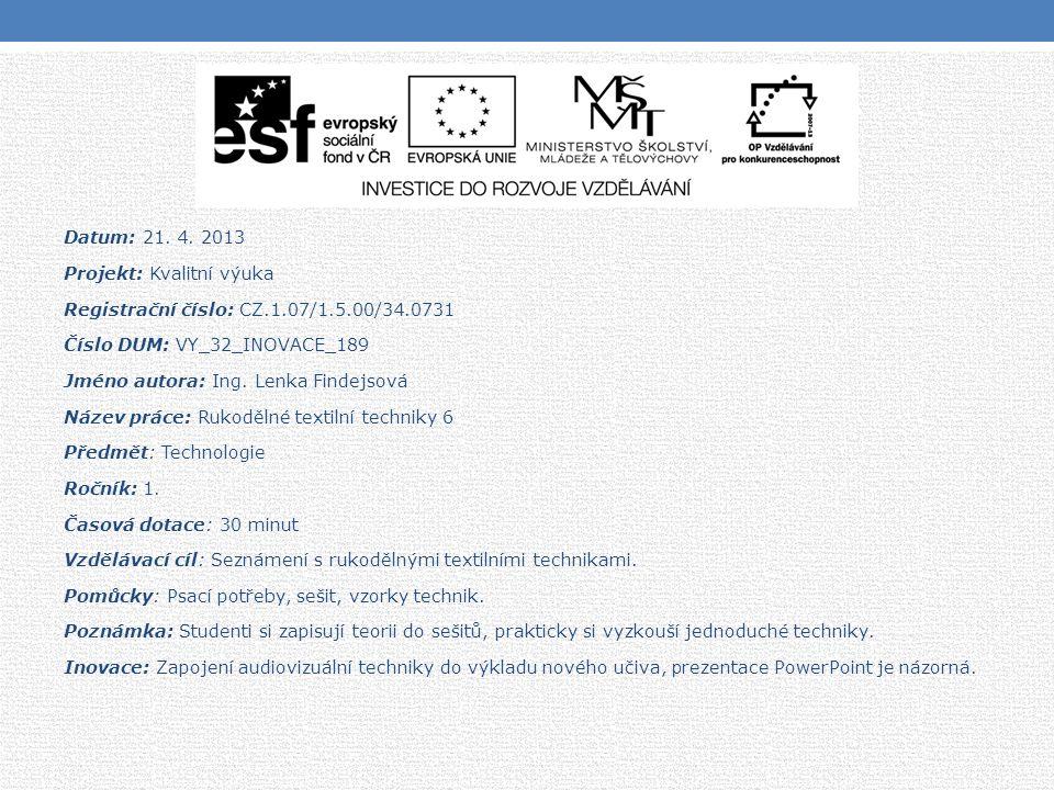 Datum: 21. 4. 2013 Projekt: Kvalitní výuka Registrační číslo: CZ.1.07/1.5.00/34.0731 Číslo DUM: VY_32_INOVACE_189 Jméno autora: Ing. Lenka Findejsová