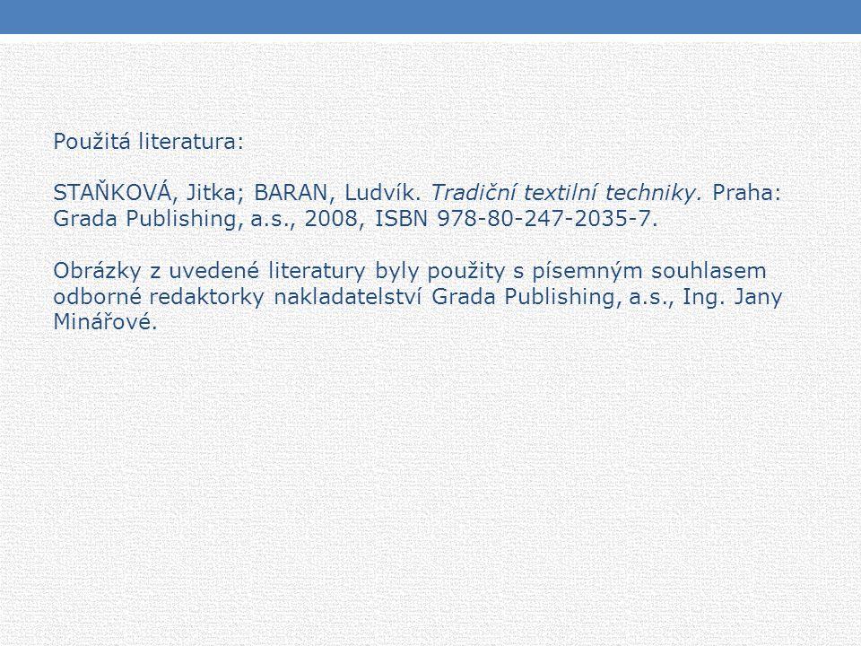 Použitá literatura: STAŇKOVÁ, Jitka; BARAN, Ludvík. Tradiční textilní techniky. Praha: Grada Publishing, a.s., 2008, ISBN 978-80-247-2035-7. Obrázky z