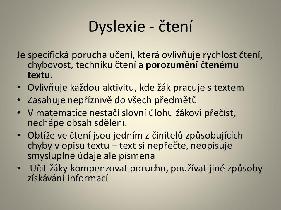 Dyslexie - čtení Je specifická porucha učení, která ovlivňuje rychlost čtení, chybovost, techniku čtení a porozumění čtenému textu.