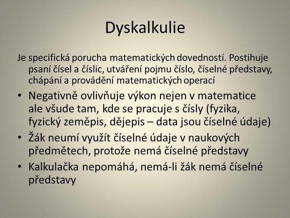 Dyskalkulie Je specifická porucha matematických dovedností.