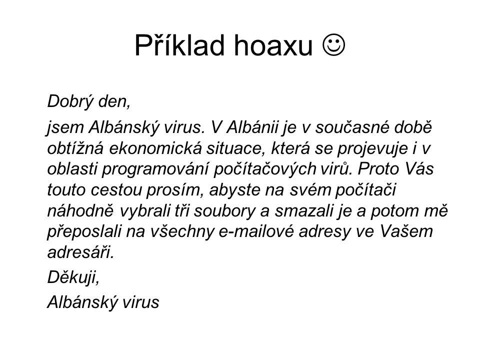 Příklad hoaxu Dobrý den, jsem Albánský virus. V Albánii je v současné době obtížná ekonomická situace, která se projevuje i v oblasti programování poč