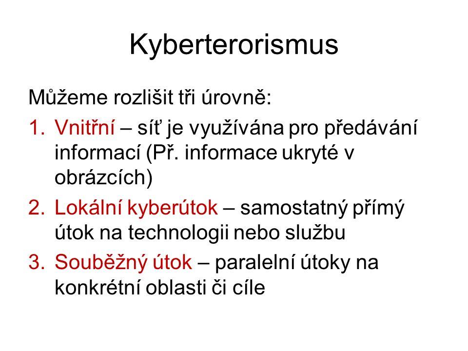 Kyberterorismus Můžeme rozlišit tři úrovně: 1.Vnitřní – síť je využívána pro předávání informací (Př. informace ukryté v obrázcích) 2.Lokální kyberúto