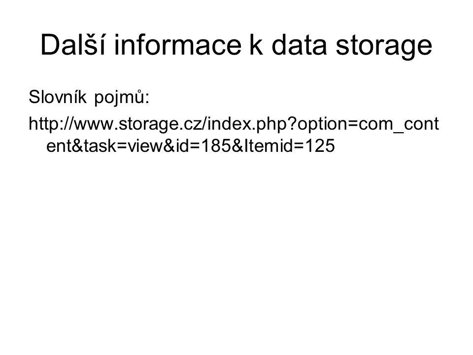 Další informace k data storage Slovník pojmů: http://www.storage.cz/index.php?option=com_cont ent&task=view&id=185&Itemid=125