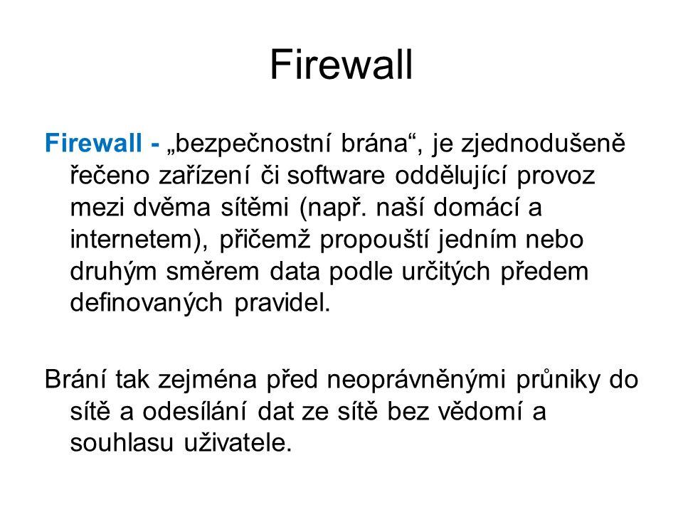 """Firewall Firewall - """"bezpečnostní brána"""", je zjednodušeně řečeno zařízení či software oddělující provoz mezi dvěma sítěmi (např. naší domácí a interne"""
