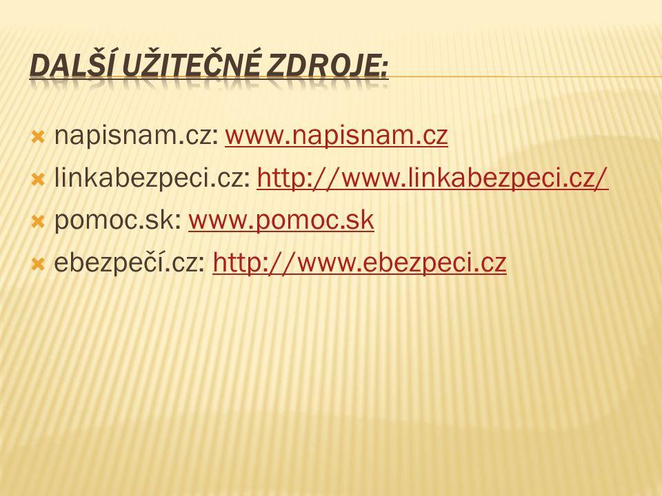  napisnam.cz: www.napisnam.czwww.napisnam.cz  linkabezpeci.cz: http://www.linkabezpeci.cz/http://www.linkabezpeci.cz/  pomoc.sk: www.pomoc.skwww.pomoc.sk  ebezpečí.cz: http://www.ebezpeci.czhttp://www.ebezpeci.cz