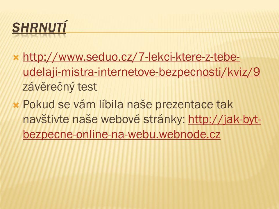  http://www.seduo.cz/7-lekci-ktere-z-tebe- udelaji-mistra-internetove-bezpecnosti/kviz/9 závěrečný test http://www.seduo.cz/7-lekci-ktere-z-tebe- udelaji-mistra-internetove-bezpecnosti/kviz/9  Pokud se vám líbila naše prezentace tak navštivte naše webové stránky: http://jak-byt- bezpecne-online-na-webu.webnode.czhttp://jak-byt- bezpecne-online-na-webu.webnode.cz