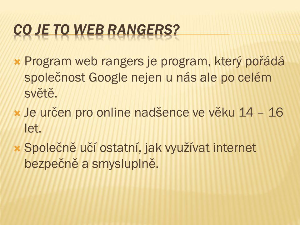 Program web rangers je program, který pořádá společnost Google nejen u nás ale po celém světě.  Je určen pro online nadšence ve věku 14 – 16 let. 