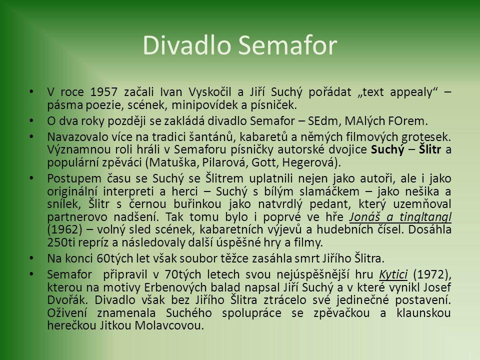 """Divadlo Semafor V roce 1957 začali Ivan Vyskočil a Jiří Suchý pořádat """"text appealy – pásma poezie, scének, minipovídek a písniček."""