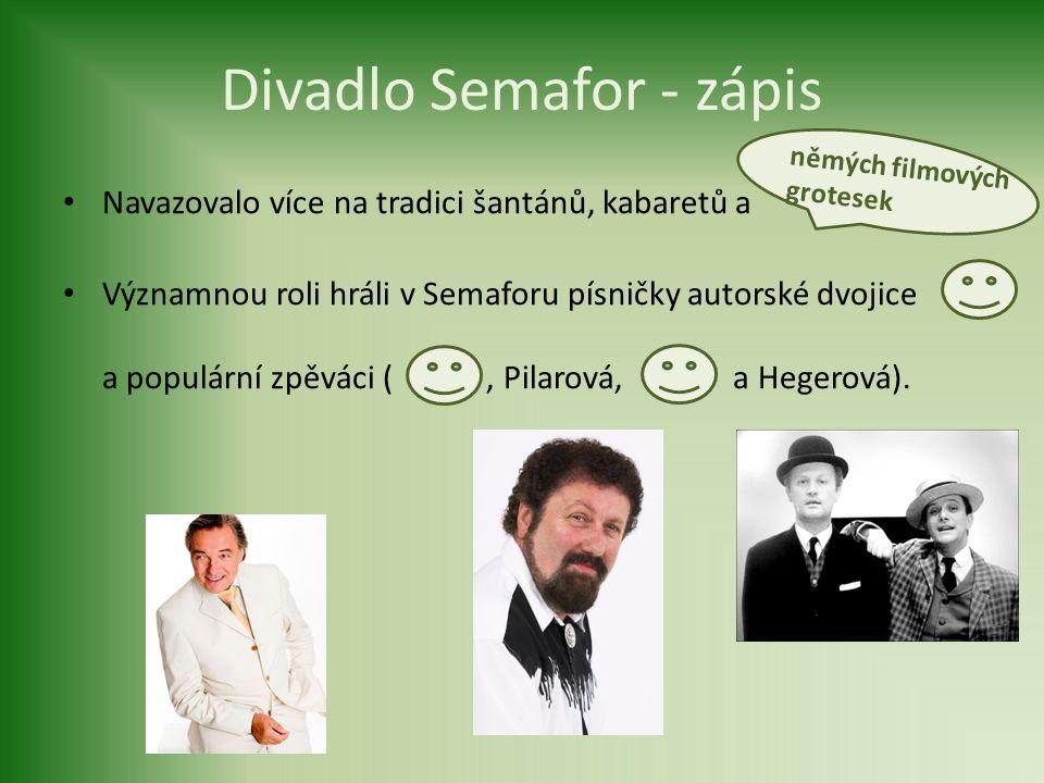 Divadlo Semafor - zápis Navazovalo více na tradici šantánů, kabaretů a Významnou roli hráli v Semaforu písničky autorské dvojice a populární zpěváci (, Pilarová, a Hegerová).
